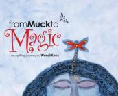 From Muck to Magic: An Uplifting Journey by Wendi Knox Cover Image