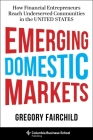 Emerging Domestic Markets: How Financial Entrepreneurs Reach Underserved Communities in the United States Cover Image