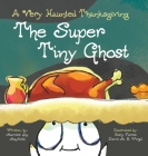 The Super Tiny Ghost: A Very Haunted Thanksgiving Cover Image