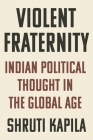 Violent Fraternity: Indian Political Thought in the Global Age Cover Image