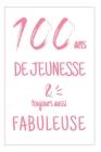 Anniversaire 100 Ans: Carnet De Notes Pour Elle, Une Idée Cadeau Original Et Utile Pour Célébrer Les 100 Ans De Sa Femme, Sa Soeur, Sa grand Cover Image