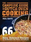 The Campside Guide to Dutch Oven Cooking: 66 Easy, Delicious Recipes for Backpackers, Day Hikers, and Campers Cover Image