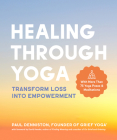 Healing Through Yoga: Transform Loss into Empowerment – With More Than 75 Yoga Poses and Meditations Cover Image