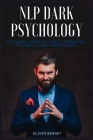 NLP Dark Psychology: The simple guide to start controlling the mind, yours and anyone's Cover Image
