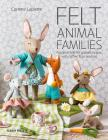 Felt Animal Families: Fabulous Little Felt Animals To Sew, With Clothes & Accessories Cover Image