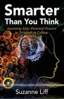 Smarter Than You Think: Accessing Your Personal Powers to Triumph in College Cover Image