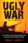 Ugly War, Pretty Package: How CNN and Fox News Made the Invasion of Iraq High Concept Cover Image