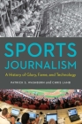 Sports Journalism: A History of Glory, Fame, and Technology Cover Image