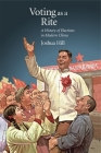 Voting as a Rite: A History of Elections in Modern China (Harvard East Asian Monographs #417) Cover Image