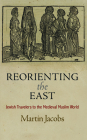 Reorienting the East: Jewish Travelers to the Medieval Muslim World (Jewish Culture and Contexts) Cover Image