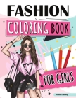 Fashion Coloring Book for Girls: Beauty Fashion Coloring Book, Fashion Girl Coloring, Unleash Your Inner Artist Cover Image