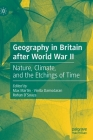 Geography in Britain After World War II: Nature, Climate, and the Etchings of Time Cover Image