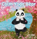 Calm Yoga Bear: A Social Emotional, Pose by Pose Yoga Book for Children, Teens, and Adults to Help Relieve Anxiety and Stress (Perfect Cover Image