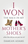 I Won The Race In My Mother's Shoes Cover Image