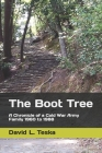 The Boot Tree: A Chronicle of a Cold War Army Family, 1960 to 1988 Cover Image