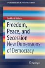 Freedom, Peace, and Secession: New Dimensions of Democracy (Springerbriefs in Political Science) Cover Image