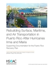 Rebuilding Surface, Maritime, and Air Transportation in Puerto Rico After Hurricanes Irma and Maria: Supporting Documentation for the Puerto Rico Reco Cover Image