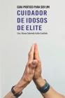 Guia Prático Para Ser Um Cuidador de Idosos de Elite Cover Image
