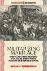 Militarizing Marriage: West African Soldiers' Conjugal Traditions in Modern French Empire Cover Image