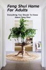 Feng Shui Home For Adults: Everything You Should To Know About Feng Shui: Complete Guide To Feng Shui Home For Beginners Cover Image