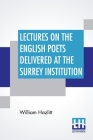 Lectures On The English Poets Delivered At The Surrey Institution: Edited By Alfred Rayney Waller, Ernest Rhys Cover Image