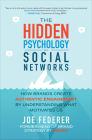 The Hidden Psychology of Social Networks: How Brands Create Authentic Engagement by Understanding What Motivates Us Cover Image