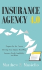 Insurance Agency 4.0: Prepare Your Agency for the Future; Develop Your Road Map for Digitization; Increase Profit, Scalability and Time Cover Image
