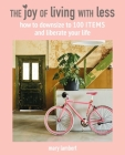 The Joy of Living with Less: How to downsize to 100 items and liberate your life Cover Image