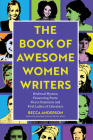 Book of Awesome Women Writers: Medieval Mystics, Pioneering Poets, Fierce Feminists and First Ladies of Literature (Historical Women, Female Authors) Cover Image