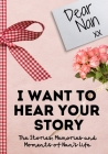 Dear Nan. I Want To Hear Your Story: A Guided Memory Journal to Share The Stories, Memories and Moments That Have Shaped Nan's Life - 7 x 10 inch Cover Image