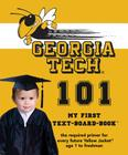Georgia Tech 101 (My First Text-Board-Book) Cover Image