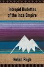 Intrepid Dudettes of the Inca Empire Cover Image