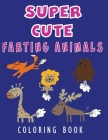Super Cute Farting Animals: Funny Farting Animals Coloring Book: Hilariously funny coloring book of animals gone wild: Kids Coloring Book for Anim Cover Image