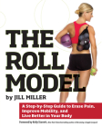 The Roll Model: A Step-by-Step Guide to Erase Pain, Improve Mobility, and Live Better in Your Body Cover Image