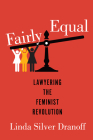 Fairly Equal: Lawyering the Feminist Revolution Cover Image