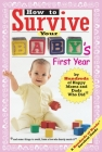 How to Survive Your Baby's First Year: By Hundreds of Happy Moms and Dads Who Did (Hundreds of Heads Survival Guides) Cover Image