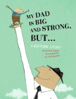 My Dad Is Big and Strong, But...: A Bedtime Story Cover Image