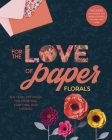 For the Love of Paper: Florals, 2: 160 Tear-Off Pages for Creating, Crafting, and Sharing Cover Image