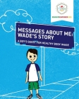 Messages About Me: Wade's Story: A Boy's Quest for Health Body Image Cover Image