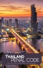 Thailand Penal Code: Thai Laws Specifying Crimes and Punishment Cover Image