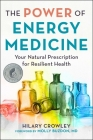 The Power of Energy Medicine: Your Natural Prescription for Pain-Free Living and Abundant Health Cover Image