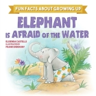 Elephant is Afraid of the Water (Fun Facts about Growing) Cover Image