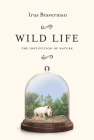 Wild Life: The Institution of Nature Cover Image