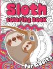 Sloth Coloring Book for Adults: Sloth Coloruing Book Gift for Women Full of Cute Lazy Sloths and Stress Relieving Mandalas Cover Image