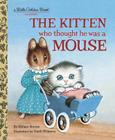 The Kitten Who Thought He Was a Mouse (Little Golden Book) Cover Image