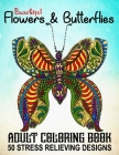 Beautiful Adult Coloring Book Flowers and Butterflies - 50 Stress Relieving Designs: An Adult Coloring Book With Adorable Butterflies & Beautiful Flor Cover Image
