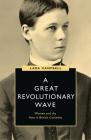A Great Revolutionary Wave: Women and the Vote in British Columbia (Women's Suffrage and the Struggle for Democracy) Cover Image