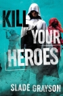Kill Your Heroes Cover Image