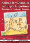 Animacion y Dinamica de Grupos Deportivos. Manual Para La Ensenanza y Animacion Cover Image