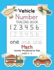 Vehicle Number Tracing Book Math Activity Workbook for Kids Ages 2-5: Trace Numbers, Practice Handwriting and Learning Addition, Subtraction Workbook Cover Image